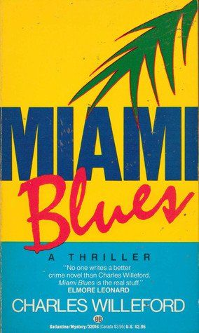 Miami Blues, by Charles Willeford