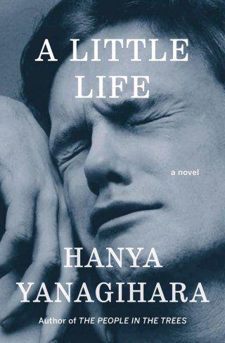A Little Life, by Hanya Yanaghihara