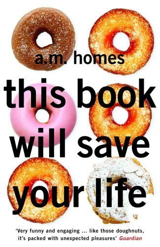 This Book Will Save Your Life, by A.M. Homes